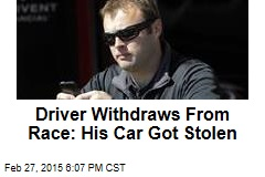 Driver Withdraws From Race: His Car Got Stolen