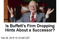 Is Buffett's Firm Dropping Hints About a Successor?