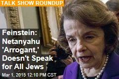 Feinstein: Netanyahu 'Arrogant,' Doesn't Speak for All Jews
