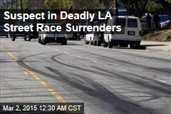 Suspect in Deadly LA Street Race Surrenders