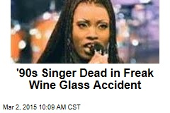 '90s Singer Dead in Freak Wine Glass Accident