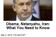 Obama, Netanyahu, Iran: What You Need to Know