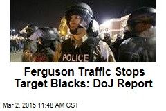 Ferguson Traffic Stops Target Blacks: DoJ Report