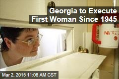 Georgia to Execute First Woman Since 1945