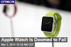 Why the Apple Watch Will Flop