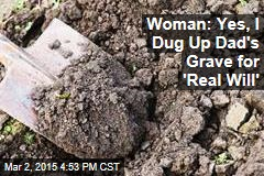 Woman: Yes, I Dug Up Dad's Grave for 'Real Will'