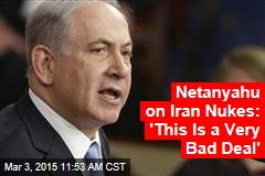 Netanyahu on Iran Nukes: 'This Is a Very Bad Deal'