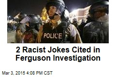 2 Racist Jokes Cited in Ferguson Investigation