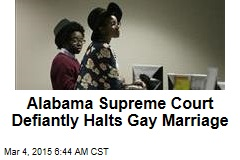 Alabama Supreme Court Halts Gay Marriage