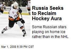 Russia Seeks to Reclaim Hockey Aura