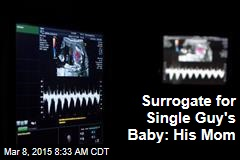 Surrogate for Single Guy's Baby: His Mom