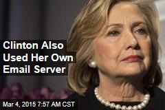 Clinton Also Used Her Own Email Server