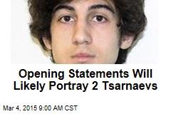 Opening Statements Will Likely Portray 2 Tsarnaevs