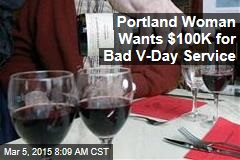 Portland Woman Wants $100K for Bad V-Day Service