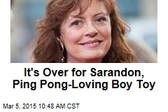It's Over for Sarandon, Ping Pong-Loving Boy Toy