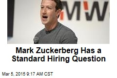 Mark Zuckerberg Has a Standard Hiring Question