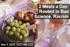 3 Meals a Day: Rooted in Bad Science, Racism