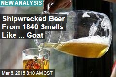Shipwrecked Beer From 1840 Smells Like ... Goat