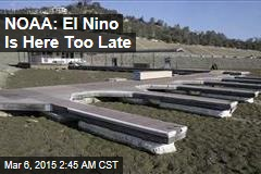 NOAA: El Nino Is Here Too Late