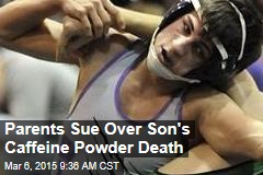 Parents Sue Over Son's Caffeine Powder Death