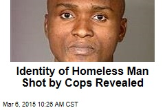 Identity of Homeless Man Shot by Cops Revealed