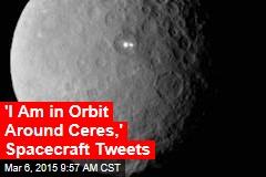 'I Am in Orbit Around Ceres,' Spacecraft Tweets