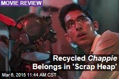 Recycled Chappie Belongs in 'Scrap Heap'