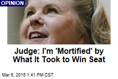 Judge: I'm 'Mortified' by What It Took to Win Seat