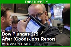Dow Plunges About 300 After (Good) Jobs Report