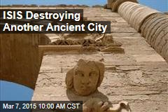 ISIS Destroying Another Ancient City