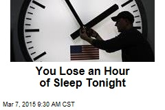You Lose an Hour of Sleep Tonight