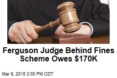 Ferguson Judge Behind Fines Scheme Owes $170K