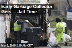 Early Garbage Collector Gets the Jail Time