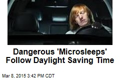 Dangerous 'Microsleeps' Follow DST