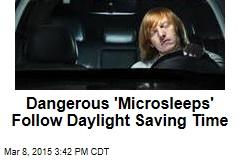 Dangerous 'Microsleeps' Follow DST