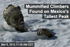 Mummified Climbers Found on Mexico's Tallest Peak