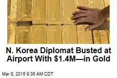 N. Korea Diplomat Busted at Airport With $1.4M—in Gold