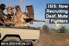 ISIS: Now Recruiting Deaf, Mute Fighters