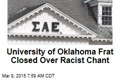 University of Oklahoma Frat Closed Over Racist Chant