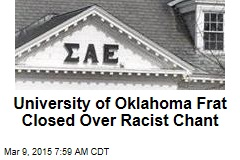 University of Oklahoma Frat Closed Over Racist Chant