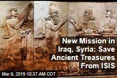 New Mission in Iraq, Syria: Save Ancient Treasures From ISIS