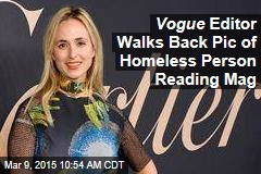 Vogue Editor Walks Back Pic of Homeless Person Reading Mag