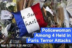 Policewoman Among 4 Held in Paris Terror Attacks