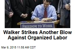 Walker Strikes Another Blow Against Organized Labor