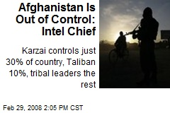 Afghanistan Is Out of Control: Intel Chief