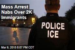 Mass Arrest Nabs Over 2K Immigrants