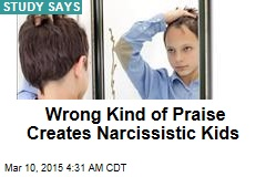 Wrong Kind of Praise Creates Narcissistic Kids