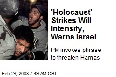 'Holocaust' Strikes Will Intensify, Warns Israel