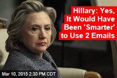 Hillary: Yes, It Would Have Been 'Smarter' to Use 2 Emails