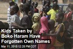 Kids Taken by Boko Haram Have Forgotten Own Names